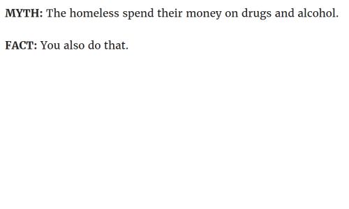 Drugs And Alcohol: MYTH: The homeless spend their money on drugs and alcohol.  FACT: You also do that.