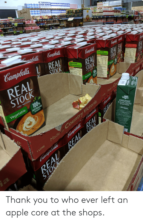 Apple, Energy, and Food: n save  REAL  STOCK  REAL EAUL  STOCK TOCK  99% FAT FREE  Campbells  Coaphala  EDR IVEs  agnbells  99% FAT FREE  NO ADCED PRESERVATIVES  Campbells REAL  STOCK  MUTION NORMATON  P OGESEPG E 25  QUANT  PER SERVING PER  QUANTITY  REAL  100% MATRAL  99% FAT FREE  35  2) Ca  STOCK  100%  TED  HO ADDED PRESERVATIVES  814  9  18  54  Vegetable  NTS  NUTRITION INFORMATION  SERVINGS PER PACKAGE 4 SERVING SIZE 250m  y  O STRUCONS  S S es  QUANTITY  PER SERVING  ENERGY  QUANTITY  100 mL  nd  -100% NATURAL  OMATION  sOTEIN  88 k  (21 Call  M County  35 kJ  (8 Cal)  01  AUSTRALIA  VEGGIES  AUSTRALA  oUPS USTRALIA  Vegetable  PCOMPNY  N AUSTRALIA  LITRE Made in Cour  100%  Vegan  REAL  STOCK  100%  TM  Made n Country Victoria  Caraphells  TOCK  AUSTRALIAN  VEGGIES  100% NATURAL  ITY  100  ORGANIC  CHICKEN  STYLE STOCK  REAL REAL R  STOCK  MAKING FOOD BETTER  freedom  Vegetable  Freedom Foods Group is an Australian  owned company known for making healthy  and delicious food and beverages in Australia.  Our mission of 'Making Foed Better  something we do every day and is a promise  behind every product we make. Please visit our  website ffgl.com.au to let us know how we are  doing We take your feedback seriously as we  are always trying to make our foods better.  Cphilda  Freedom Foods Group Trading Pty. Ltd.  8 Bax Rd. Taren Point, NSW 2229 Australia  Freecall Australia: 1800 646 231  Freecall New Zealand: 0800 448 725  International  REAL  12 9526 2555  australiasownfoods.com.au  eported &distributed by  Freedom Foods Singapore Pte Ltd  26 Eng H  Street  Singapore 169776  AIT Fine Foods Sdn Bhd  Suria at North Kiara  our  anqueBas  LITRE  bampdla  ia  EYOU  d  DINCING  9  100%M  tr Thank you to who ever left an apple core at the shops.