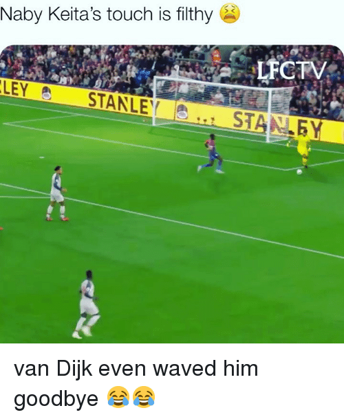 Memes, 🤖, and Him: Naby Keita's touch is filthy  STANLE  ST van Dijk even waved him goodbye 😂😂