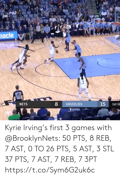 Kyrie Irving: nacle  HA  2  F  NETS  8  GRIZZLIES  15  1st Q Kyrie Irving's first 3 games with @BrooklynNets:   50 PTS, 8 REB, 7 AST, 0 TO 26 PTS, 5 AST, 3 STL 37 PTS, 7 AST, 7 REB, 7 3PT  https://t.co/Sym6G2uk6c