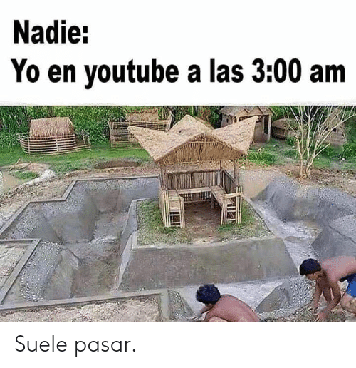 Memes, Yo, and youtube.com: Nadie:  Yo en youtube a las 3:00 am Suele pasar.