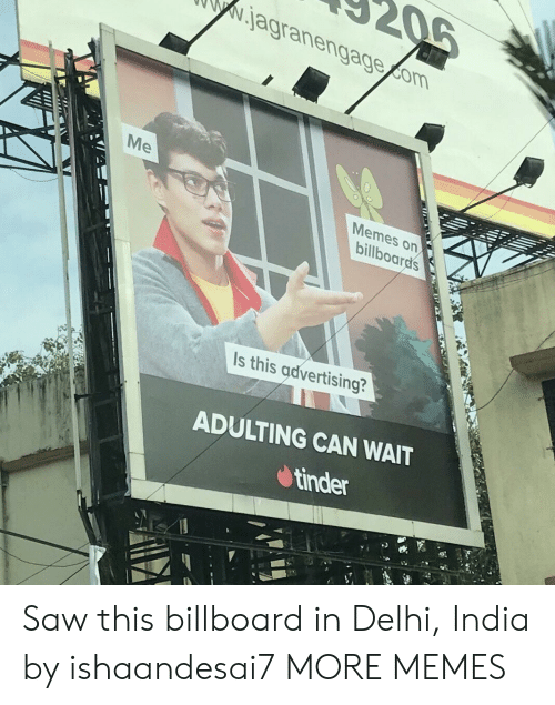 Billboard, Dank, and Memes: Nagranengagecom  Memes on  Is this advertising?  ADULTING CAN WAIT  tinder Saw this billboard in Delhi, India by ishaandesai7 MORE MEMES