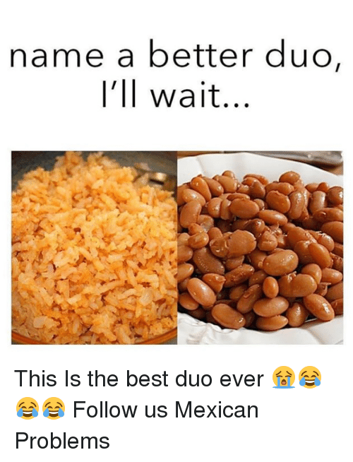 Mexican Problems: name a better duo,  I'll wait... This Is the best duo ever 😭😂😂😂  Follow us Mexican Problems