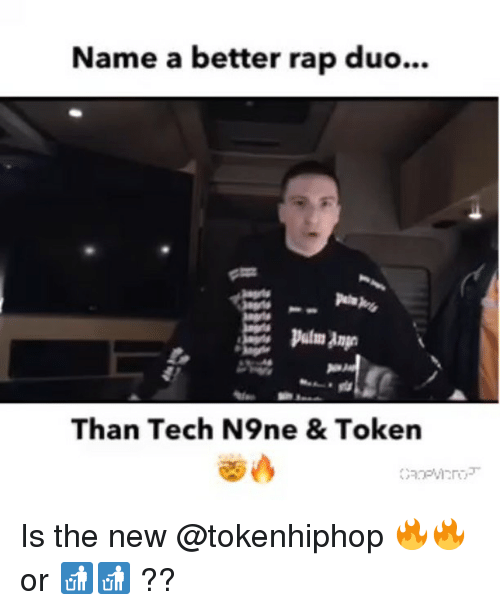 Memes, Rap, and 🤖: Name a better rap duo.  Than Tech N9ne & Token Is the new @tokenhiphop 🔥🔥 or 🚮🚮 ??