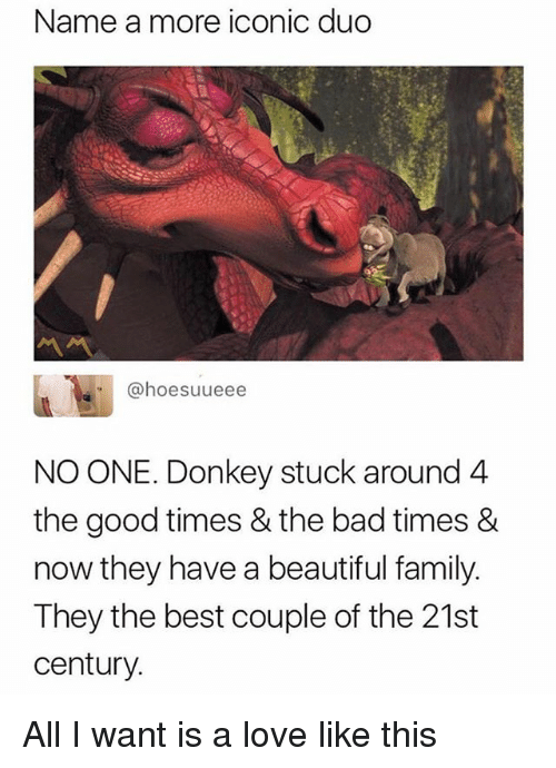 Bad, Beautiful, and Donkey: Name amore iconic duo  @hoesuueee  NO ONE. Donkey stuck around 4  the good times & the bad times &  now they have a beautiful family  They the best couple of the 21st  century All I want is a love like this