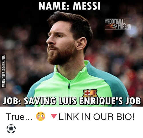 Football, Memes, and True: NAME: MESSI  FOOTBALL  JOB: SAVING LUIS ENRIQUE S JOB True... 😳 🔻LINK IN OUR BIO! ⚽