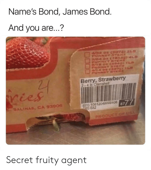 James Bond, Usa, and Net: Name's Bond, James Bond.  And you are...?  4/32 02 CSPO7 21  PUNNETSTEMS  V4 0x (TO149) 4LD  PUNNET ST  8/18 02  NET  PUNNCT SE  22  Berry,Strawberry  2-4 b Clamshell  ries  8777  (01) 10812049005406  220 032  2SALINAS, CA 93906  PRODUCT OF USA Secret fruity agent