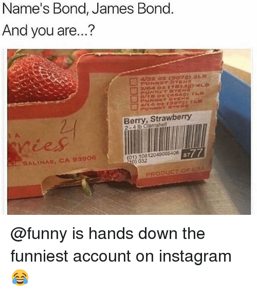 Funny, Instagram, and James Bond: Name's Bond, James Bond  And you are...  Berry, Strawberry  SALINAS, CA 93906  8777  032 @funny is hands down the funniest account on instagram 😂