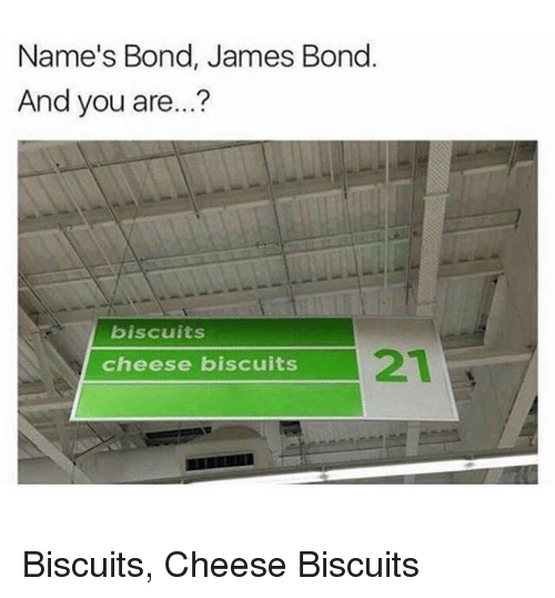 Biscuits Cheese Biscuits: Name's Bond, James Bond.  And you are...?  biscuits  21  cheese biscuits