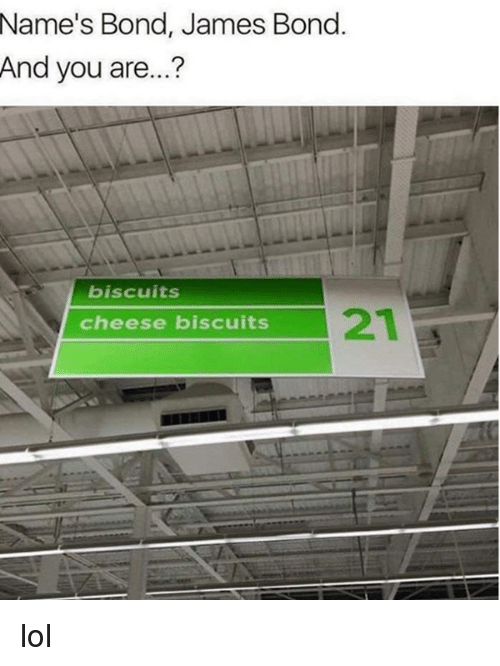 Biscuits Cheese Biscuits: Name's Bond, James Bond  And you are...?  biscuits  cheese biscuits lol