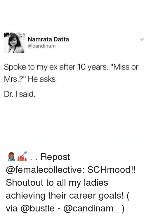 "Goals, Memes, and Asks: Namrata Datta  @candinam  Spoke to my ex after 10 years. ""Miss or  Mrs.?"" He asks  Dr. I said 👩🏾‍⚕️💅🏾 . . Repost @femalecollective: SCHmood!! Shoutout to all my ladies achieving their career goals! ( via @bustle - @candinam_ )"