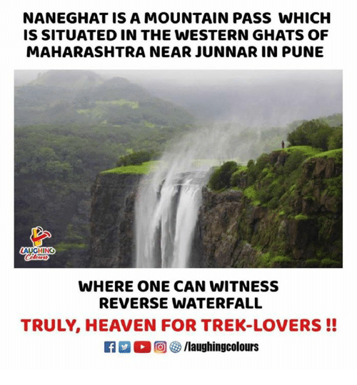Heaven, Western, and Indianpeoplefacebook: NANEGHAT IS A MOUNTAIN PASS WHICH  IS SITUATED IN THE WESTERN GHATS OF  MAHARASHTRA NEAR JUNNAR IN PUNE  AUGHING  WHERE ONE CAN WITNESS  REVERSE WATERFALL  TRULY, HEAVEN FOR TREK-LOVERS!!