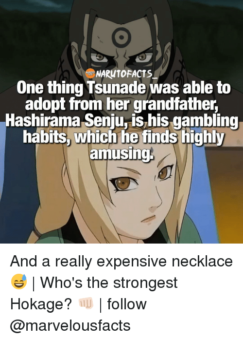 Grandfathered: NARUTO FACTS  ARUT  One thing Tsunade was able to  adopt from her grandfather,  Hashirama Seniurishis gambling  habits, which he finds highly  amusing And a really expensive necklace 😅   Who's the strongest Hokage? 👊🏻   follow @marvelousfacts