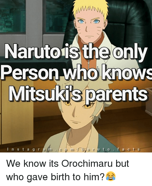Orochimaru: Narutoris theonlv  Narutois the only  Person who knows  Mitsuki's parents  In s t ag r  0 We know its Orochimaru but who gave birth to him?😂
