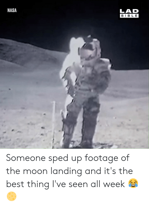 its the best: NASA  LAD  BIBLE Someone sped up footage of the moon landing and it's the best thing I've seen all week 😂🌕
