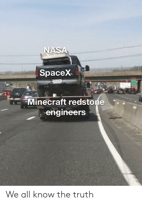 Spacex: NASA  SpaceX  Minecraft redstoneT  engineers We all know the truth
