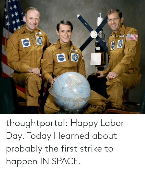 Labor Day: NASA thoughtportal:  Happy Labor Day. Today I learned about probably the first strike to happen IN SPACE.