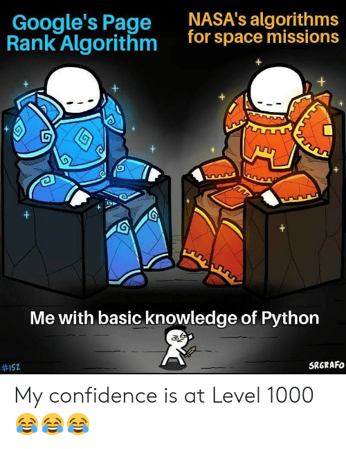 rank: NASA's algorithms  for space missions  Google's Page  Rank Algorithm  G  +  +  Me with basic knowledge of Python  SRGRAFO  My confidence is at Level 1000 😂😂😂