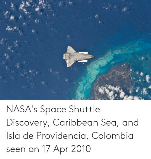 discovery: NASA's Space Shuttle Discovery, Caribbean Sea, and Isla de Providencia, Colombia seen on 17 Apr 2010