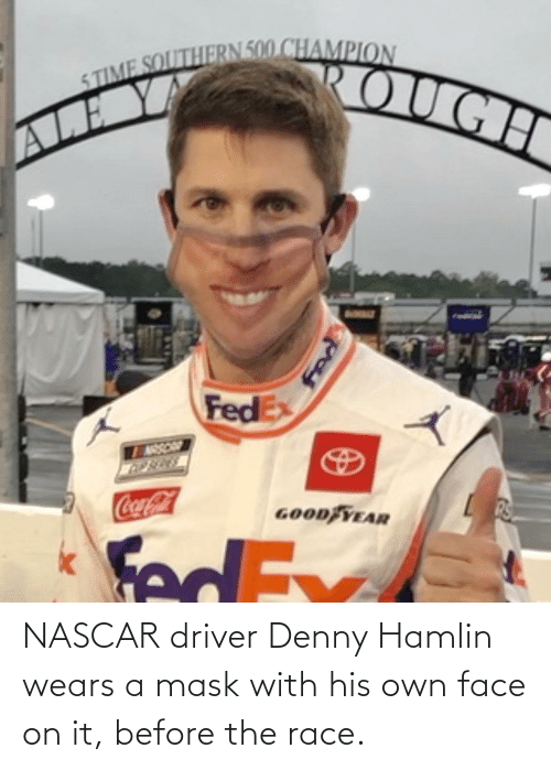 On It: NASCAR driver Denny Hamlin wears a mask with his own face on it, before the race.