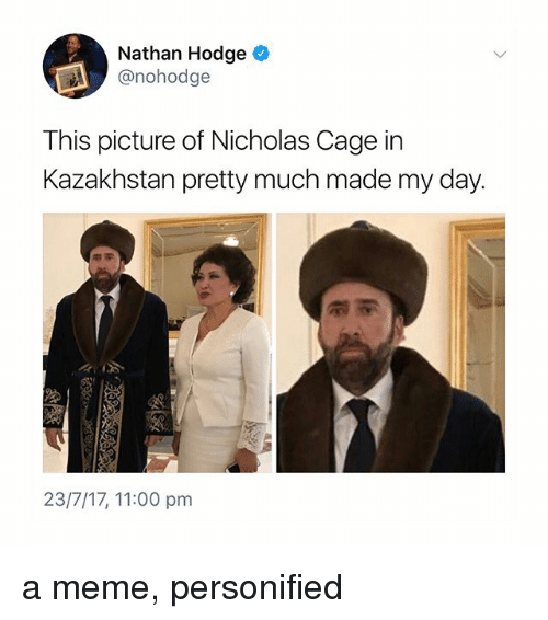 Kazakhstan: Nathan Hodge  @nohodge  This picture of Nicholas Cage in  Kazakhstan pretty much made my day.  23/7/17, 11:00 pm a meme, personified