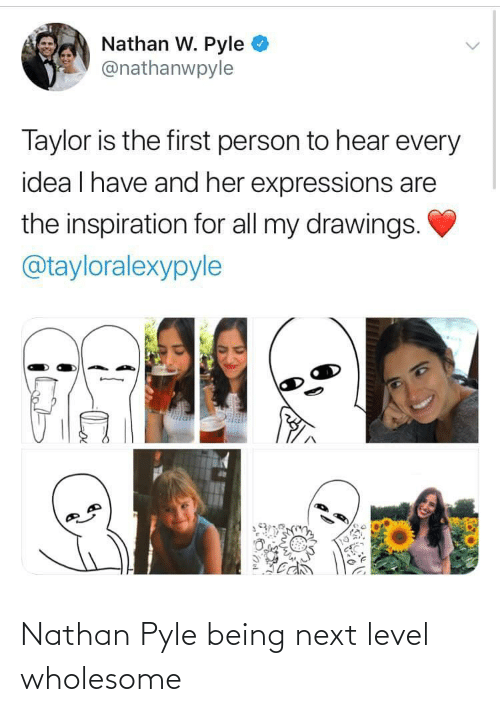Inspiration: Nathan W. Pyle  @nathanwpyle  Taylor is the first person to hear every  idea I have and her expressions are  the inspiration for all my drawings.  @tayloralexypyle Nathan Pyle being next level wholesome