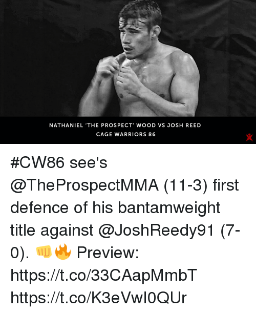 Joshing: NATHANIEL 'THE PROSPECT' WOOD VS JOSH REED  CAGE WARRIORS 86 #CW86 see's @TheProspectMMA (11-3) first defence of his bantamweight title against @JoshReedy91 (7-0). 👊🔥  Preview: https://t.co/33CAapMmbT https://t.co/K3eVwI0QUr