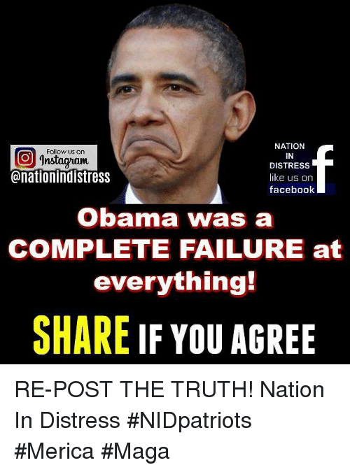 Distression: NATION  IN  DISTRESS  like us on  facebook  Follow us on  回  @nationindistress  Obama was a  COMPLETE FAILURE at  everything!  SHARE IF YOU AGREE RE-POST THE TRUTH! Nation In Distress #NIDpatriots #Merica #Maga
