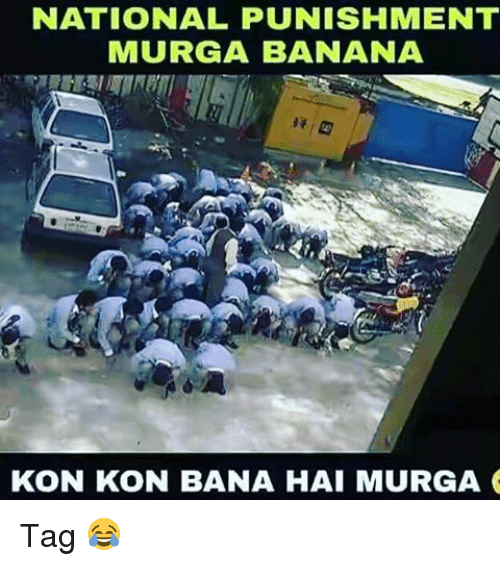 Memes, Banana, and 🤖: NATIONAL PUNISHMENT  MURGA BANANA  KON KON BANA HAI MURGA Tag 😂