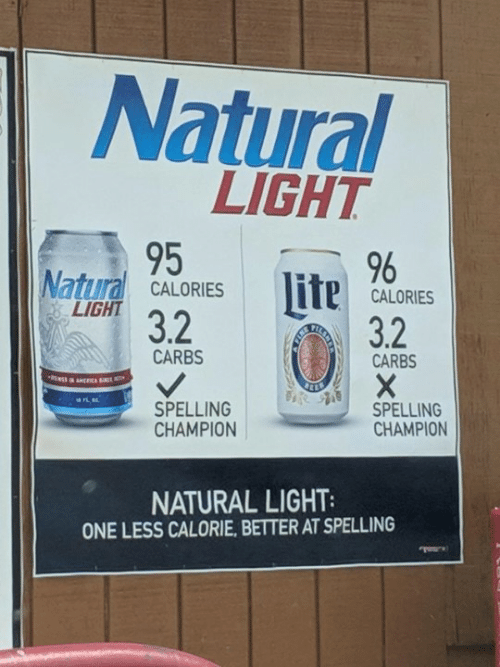 carbs: Natural  LIGHT  95 u96  Natural CALORIESCALORES  LİGHT 32  3.2  CARBS  CARBS  SPELLING  CHAMPION  SPELLING  CHAMPION  NATURAL LIGHT  ONE LESS CALORIE, BETTER AT SPELLING