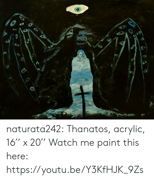 Tumblr, Watch Me, and Blog: naturata242: Thanatos, acrylic, 16′' x 20′' Watch me paint this here: https://youtu.be/Y3KfHJK_9Zs
