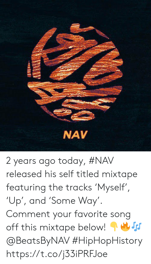 Mixtape: NAV 2 years ago today, #NAV released his self titled mixtape featuring the tracks 'Myself', 'Up', and 'Some Way'. Comment your favorite song off this mixtape below! 👇🔥🎶 @BeatsByNAV #HipHopHistory https://t.co/j33iPRFJoe