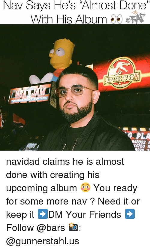 """Friends, Memes, and Some More: Nav Says He's """"Almost Done""""  With His AlbumeKA  PLA  848832 A  4750 A navidad claims he is almost done with creating his upcoming album 😳 You ready for some more nav ? Need it or keep it ➡️DM Your Friends ➡️Follow @bars 📸: @gunnerstahl.us"""