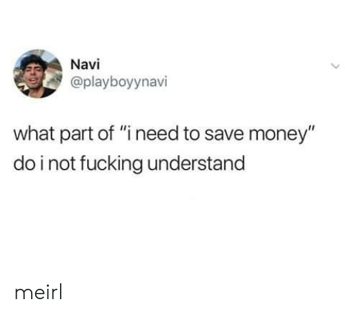 "Fucking, Money, and MeIRL: Navi  @playboyynavi  what part of ""i need to save money""  do i not fucking understand meirl"