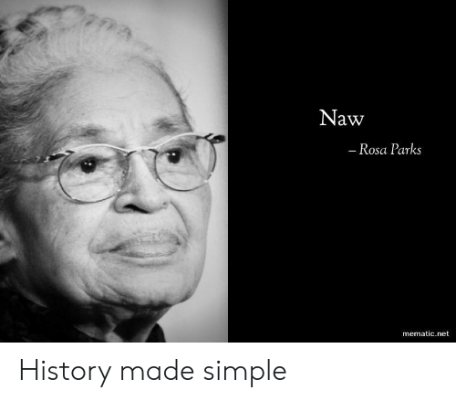 Rosa Parks: Naw  Rosa Parks  mematic.net History made simple