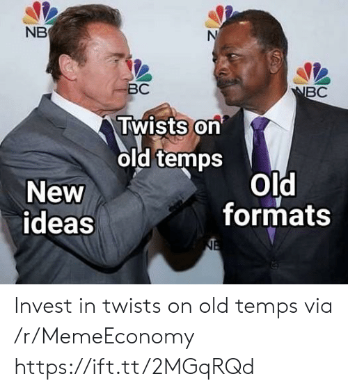 twists: NB  ВС  NBC  Twists on  old temps  Old  formats  New  ideas  NE Invest in twists on old temps via /r/MemeEconomy https://ift.tt/2MGqRQd