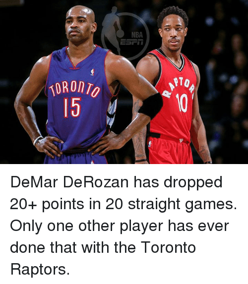 DeMar DeRozan: NBA  E-FII  ORonn  0/ 5 DeMar DeRozan has dropped 20+ points in 20 straight games.  Only one other player has ever done that with the Toronto Raptors.