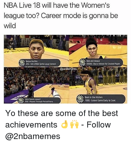 Conteste: NBA Live 18 will have the Women's  league too? Career mode is gonna be  wild  Below the Rm  25G-Wn wEA Spite layup Contest  Bob and Weave  5000G By Weave for Created Puayer  @parale  Who Needs Mool2  soG payed Through Penod Pains  Back in the Kitchen  100G Leave Game Early to Cook Yo these are some of the best achievements 👌🙌 - Follow @2nbamemes