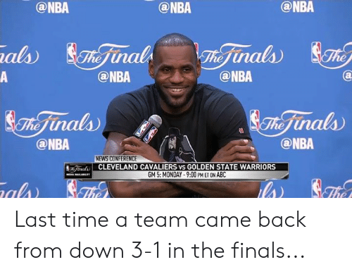 Abc, Cleveland Cavaliers, and Cleveland Cavaliers vs Golden State Warriors: @NBA  @NBA  @NBA  als Finals  Fhe Finals Th  @NBA  @NBA  A  $The inals  @NBA  The Finals  @NBA  NEWS CONFERENCE  CLEVELAND CAVALIERS VS GOLDEN STATE WARRIORS  EJunals  GM 5: MONDAY-9:00 PM ET ON ABC  lar  al The  The Last time a team came back from down 3-1 in the finals...