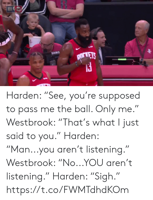 """westbrook: NBA NT  SAMS  pirVETS Harden: """"See, you're supposed to pass me the ball. Only me.""""   Westbrook: """"That's what I just said to you.""""  Harden: """"Man...you aren't listening.""""   Westbrook: """"No...YOU aren't listening.""""  Harden: """"Sigh.""""  https://t.co/FWMTdhdKOm"""