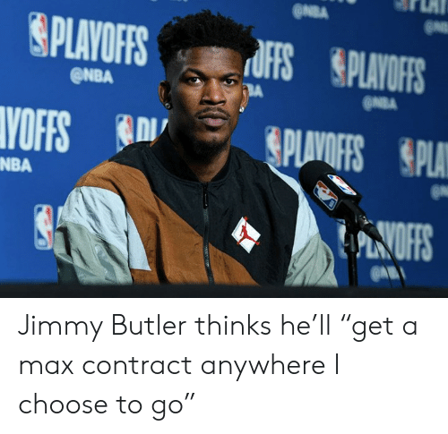 """Jimmy Butler: @NBA  ONBA  NBA Jimmy Butler thinks he'll """"get a max contract anywhere I choose to go"""""""