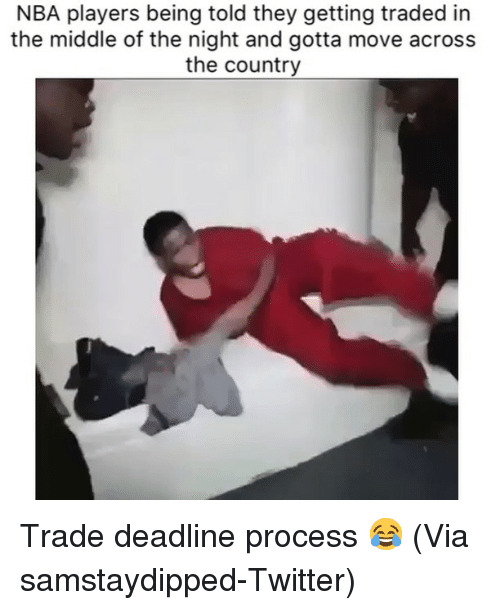 Basketball, Nba, and Sports: NBA players being told they getting traded in  the middle of the night and gotta move across  the country Trade deadline process 😂 (Via ‪samstaydipped‬-Twitter)
