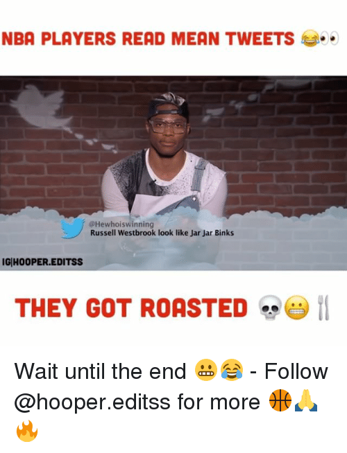 Jarreds: NBA PLAYERS READ MEAN TWEETS  @Hewhoiswinning  Russell Westbrook look like Jar Jar Binks  IG HOOPER.EDITSS  THEY GOT ROASTED  29 11 Wait until the end 😬😂 - Follow @hooper.editss for more 🏀🙏🔥