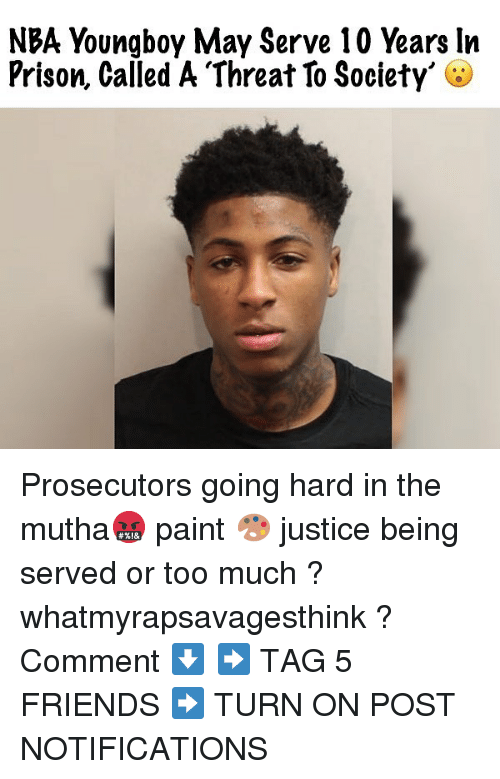 going hard: NBA Youngboy May Serve 10 Years ln  Prison, Called A Threat To Society' Prosecutors going hard in the mutha🤬 paint 🎨 justice being served or too much ? whatmyrapsavagesthink ? Comment ⬇️ ➡️ TAG 5 FRIENDS ➡️ TURN ON POST NOTIFICATIONS
