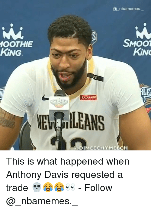 Memes, Anthony Davis, and 🤖: @_nbamemes.  SMOO  OOTHIE  KİNG.  KİNG  ZATARAINS  NE ILEANS  ODIMEECHYMEECH This is what happened when Anthony Davis requested a trade 💀😂😂👀 - Follow @_nbamemes._