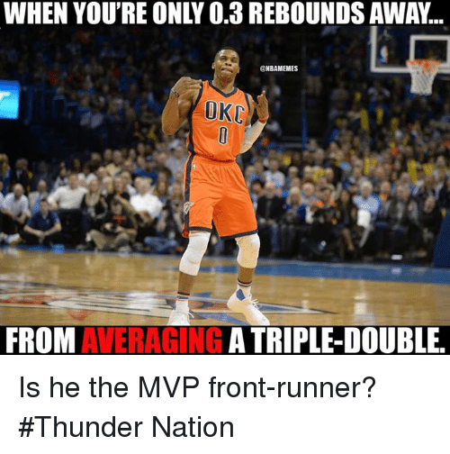 Front Runners: NBANMEMES  FROM  AVERAGING  A TRIPLE-DOUBLE. Is he the MVP front-runner? #Thunder Nation