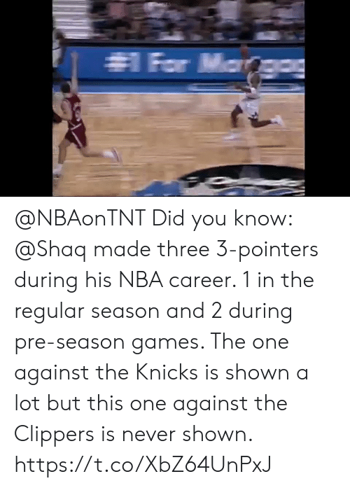 Shaq: @NBAonTNT Did you know: @Shaq made three 3-pointers during his NBA career. 1 in the regular season and 2 during pre-season games.   The one against the Knicks is shown a lot but this one against the Clippers is never shown.   https://t.co/XbZ64UnPxJ