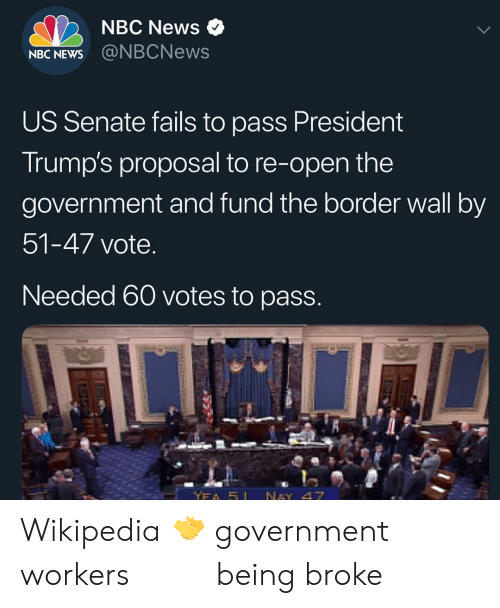proposal: NBC News  NBC NEWS  US Senate fails to pass President  Irump's proposal to re-open the  government and fund the border wall by  51-47 vote  Needed 60 votes to pasS Wikipedia 🤝 government workers          being broke 
