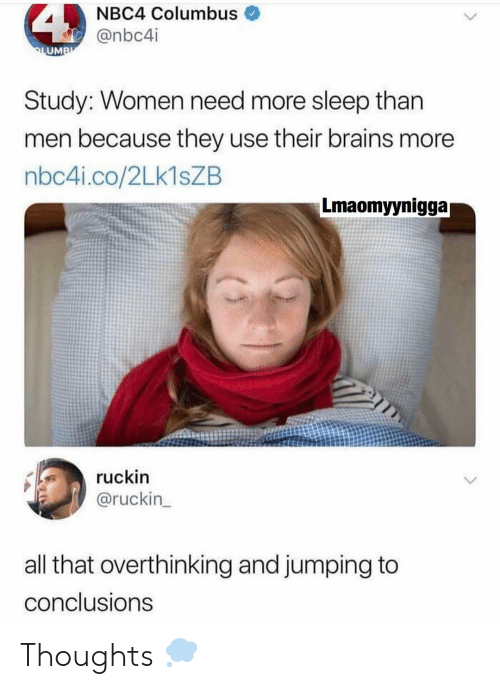 Brains, Memes, and Women: NBC4 Columbus  @nbc4i  UM  Study: Women need more sleep than  men because they use their brains more  nbc4i.co/2Lk1sZB  Lmaomyynigga  ruckin  @ruckin_  all that overthinking and jumping to  conclusions Thoughts 💭