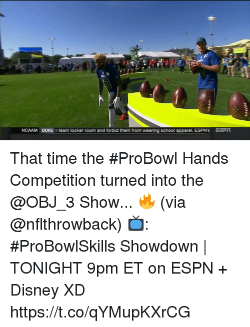 Showdown: NCAAM  DUKE  team locker room and forbid them from wearing school apparel ESPN's  ESF That time the #ProBowl Hands Competition turned into the @OBJ_3 Show... 🔥 (via @nflthrowback)   📺: #ProBowlSkills Showdown | TONIGHT 9pm ET on ESPN + Disney XD https://t.co/qYMupKXrCG